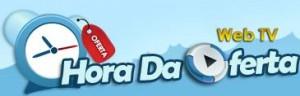 HORA DA OFERTA WEB TV  COMPRA COLETIVA, WWW.HORADAOFERTA.COM.BR