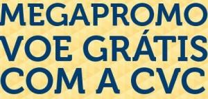 MEGAPROMO VOE GRÁTIS CVC, WWW.CVC.COM.BR/BRASIL