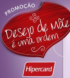 WWW.DESEJODEMAEHIPERCARD.COM.BR, PROMOÇÃO DESEJO DE MÃE É UMA ORDEM