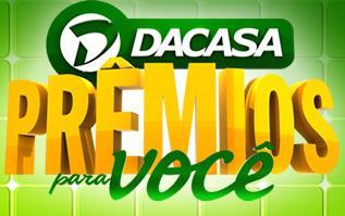 WWW.DACASA.COM.BR/DACASAEPREMIOSPARAVOCE, PROMOÇÃO DACASA