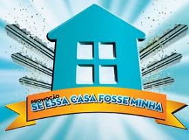 PROMOÇÃO SE ESSA CASA FOSSE MINHA, WWW.SEESSACASAFOSSEMINHA.COM.BR