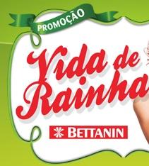 WWW.PROMOCAOVIDADERAINHA.COM.BR, PROMOÇÃO VIDA DE RAINHA BETTANIN