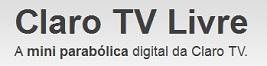 CLARO TV LIVRE, PREÇO, ONDE COMPRAR, WWW.CLARO.COM.BR/CLAROTVLIVRE
