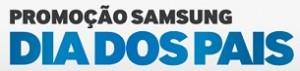 PROMOÇÃO DIA DOS PAIS 2013 SAMSUNG, WWW.DIADOSPAISSAMSUNG.COM.BR