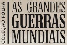 COLEÇÃO FOLHA AS GRANDES GUERRAS MUNDIAIS