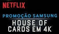 PROMOÇÃO SAMSUNG HOUSE OF CARDS EM 4K, WWW.SAMSUNG.COM.BR/HOUSEOFCARDS4K