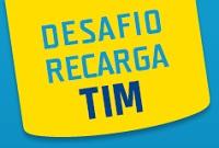 DESAFIO RECARGA TIM, WWW.DESAFIORECARGATIM.COM.BR