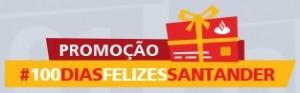 PROMOÇÃO #100 DIAS FELIZES SANTANDER, WWW.SANTANDERESFERA.COM.BR/100DIASFELIZES