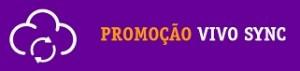 PROMOÇÃO VIVO SYNC, WWW.PROMOCAOVIVOSYNC.COM.BR