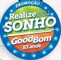 PROMOÇÃO REALIZE SEU SONHO GOODBOM 83 ANOS, GOODBOM.COM.BR/REALIZESEUSONHO