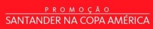 PROMOÇÃO SANTANDER NA COPA AMÉRICA, WWW.SANTANDER.COM.BR/PROMOCAOCOPAAMERICA