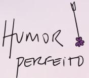 NATURA HUMOR, HUMOR PERFEITO