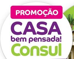PROMOÇÃO CONSUL - CASA BEM PENSADA, WWW.CASABEMPENSADA.COM.BR