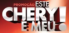 PROMOÇÃO ESTE CHERY É MEU, WWW.ESTECHERYEMEU.COM.BR