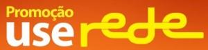PROMOÇÃO USE REDE, WWW.USEREDE.COM.BR/PROMOCAOUSEREDE