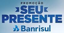 PROMOÇÃO SEU PRESENTE BANRISUL MASTERCARD, WWW.SEUPRESENTEBANRISUL.COM.BR