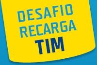 PROMOÇÃO DESAFIO RECARGA TIM, WWW.TIM.COM.BR/DESAFIORECARGATIM