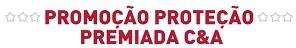 PROMOÇÃO PROTEÇÃO PREMIADA C&A, WWW.BRADESCARD.COM.BR/PROTECAOPREMIADACEA