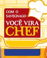 VIRE UM CHEF COM O SAVEGNAGO, WWW.SAVEGNAGO.COM.BR/VIREUMCHEF