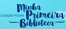 COLEÇÃO FOLHA MINHA PRIMEIRA BIBLIOTECA, WWW.FOLHA.COM.BR/PRIMEIRABIBLIOTECA