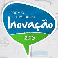 PRÊMIO COMGÁS DE INOVAÇÃO 2016, WWW.COMGAS.COM.BR/PREMIOINOVACAO