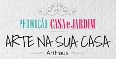 WWW.CASAEJARDIMARTENASUACASA.COM.BR, PROMOÇÃO CASA E JARDIM - ARTE NA SUA CASA ARTHAUS