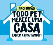 PROMOÇÃO TODO PET MERECE UMA CASA, WWW.TODOPETMERECEUMACASA.COM.BR