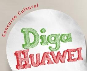 CONCURSO CULTURAL DIGA HUAWEI, WWW.EUQUEROUMHUAWEI.COM.BR