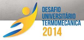 DESAFIO UNIVERSITÁRIO TERMOMECÂNICA 2014, WWW.DESAFIOTERMOMECANICA.COM.BR