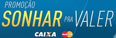 WWW.SONHARPRAVALERCAIXA.COM.BR, PROMOÇÃO SONHAR PRA VALER CAIXA