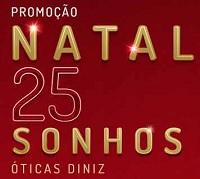 PROMOÇÃO NATAL ÓTICAS DINIZ 2017, WWW.NATAL25SONHOSDINIZ.COM.BR